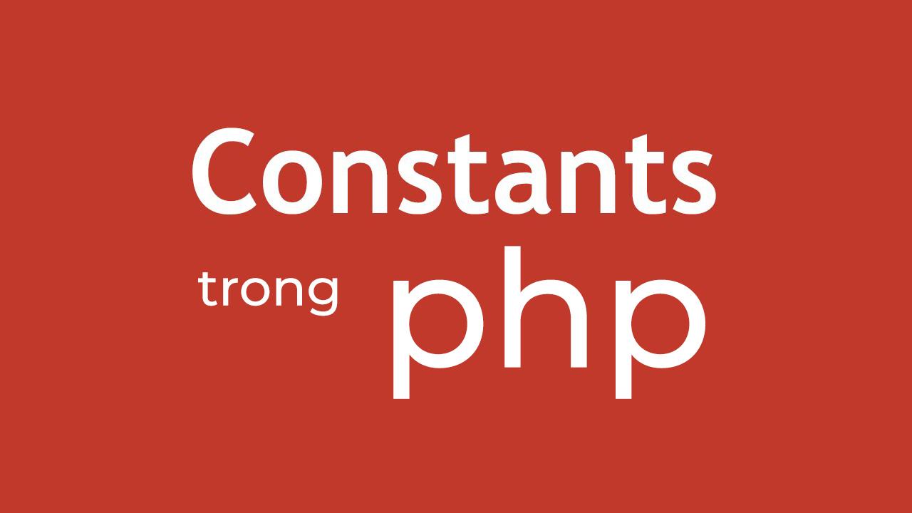 [PHP Tutorial] Bài 3 - Hằng số (Constants)