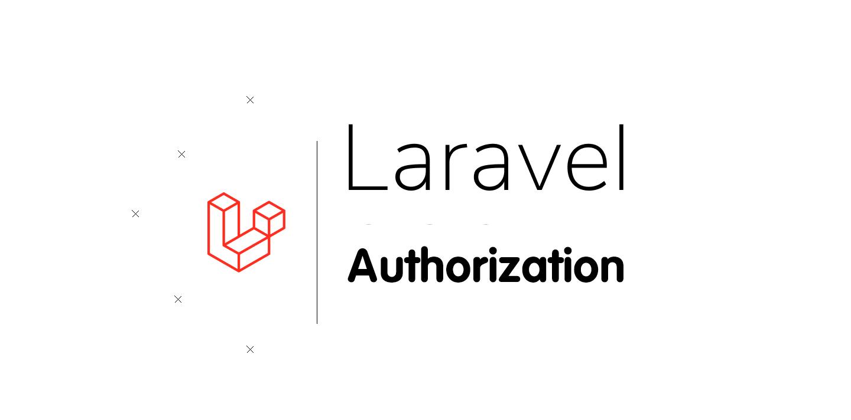 Mẹo Laravel - Giữ logic của Authorization một cách nhất quán